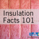 Insulation facts 101